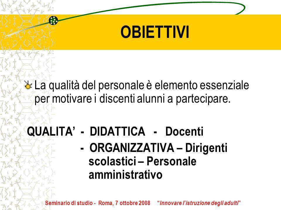 OBIETTIVI La qualità del personale è elemento essenziale per motivare i discenti alunni a partecipare. QUALITA - DIDATTICA - Docenti - ORGANIZZATIVA –
