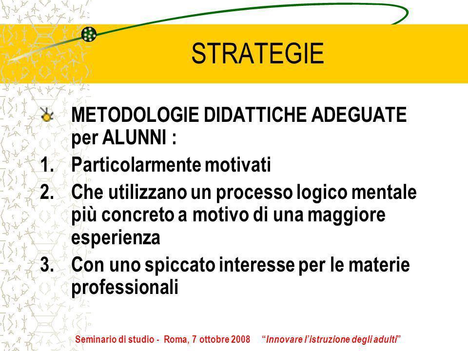 STRATEGIE METODOLOGIE DIDATTICHE ADEGUATE per ALUNNI : 1.Particolarmente motivati 2.Che utilizzano un processo logico mentale più concreto a motivo di