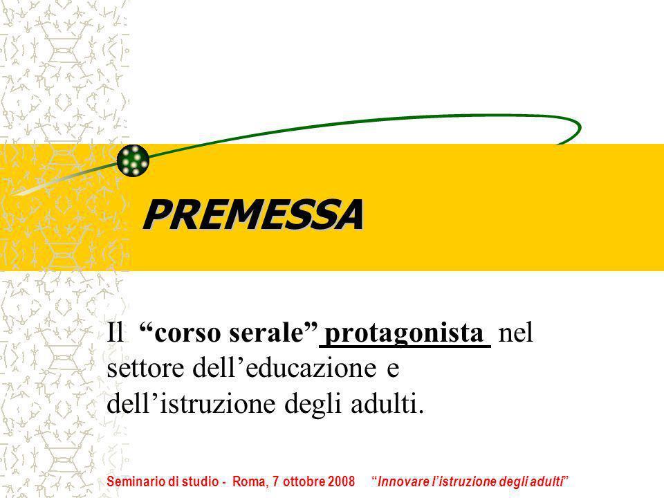 PREMESSA Il corso serale protagonista nel settore delleducazione e dellistruzione degli adulti. Seminario di studio - Roma, 7 ottobre 2008 Innovare li