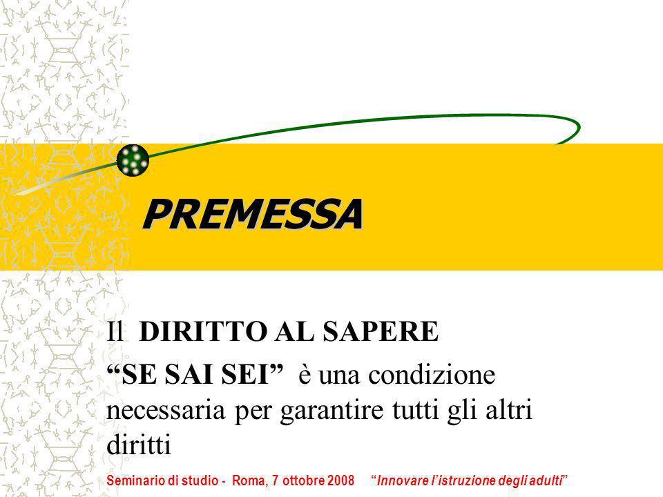 PREMESSA Il DIRITTO AL SAPERE SE SAI SEI è una condizione necessaria per garantire tutti gli altri diritti Seminario di studio - Roma, 7 ottobre 2008 Innovare listruzione degli adulti