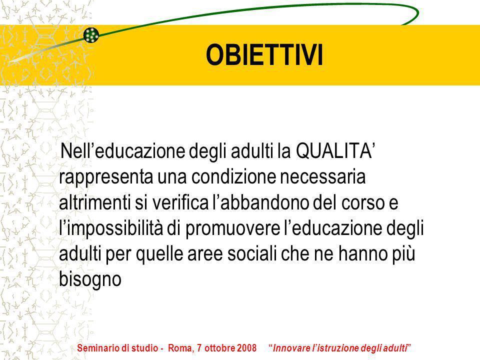 OBIETTIVI Nelleducazione degli adulti la QUALITA rappresenta una condizione necessaria altrimenti si verifica labbandono del corso e limpossibilità di
