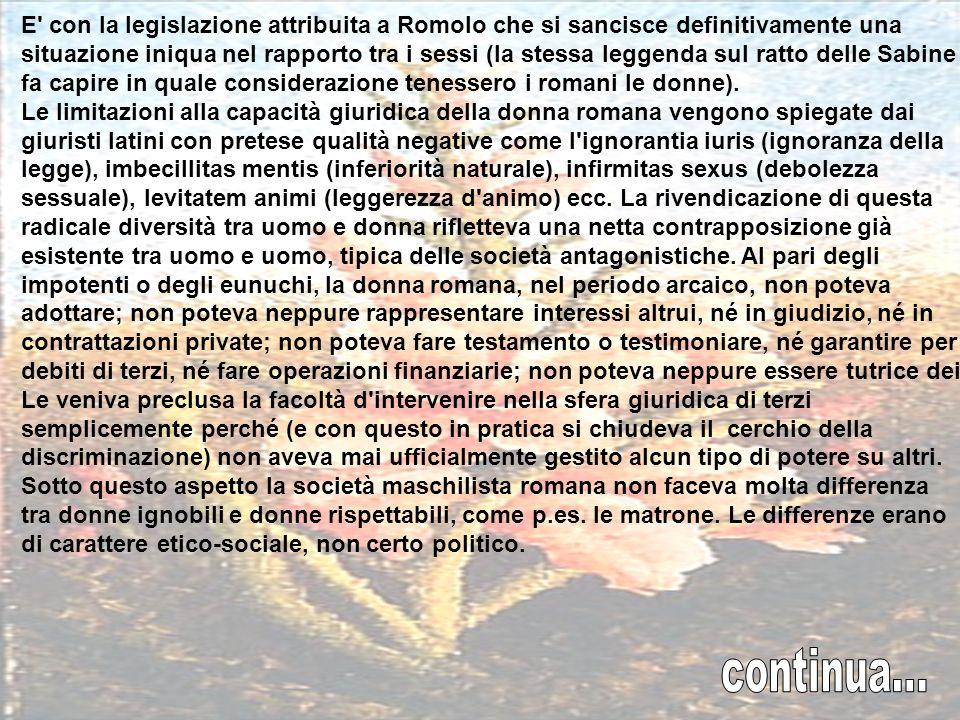 Nella Roma arcaica, quella in cui cominciano a imporsi i rapporti antagonistici, il pater familias (con la sua patria potestà, col suo potere assoluto
