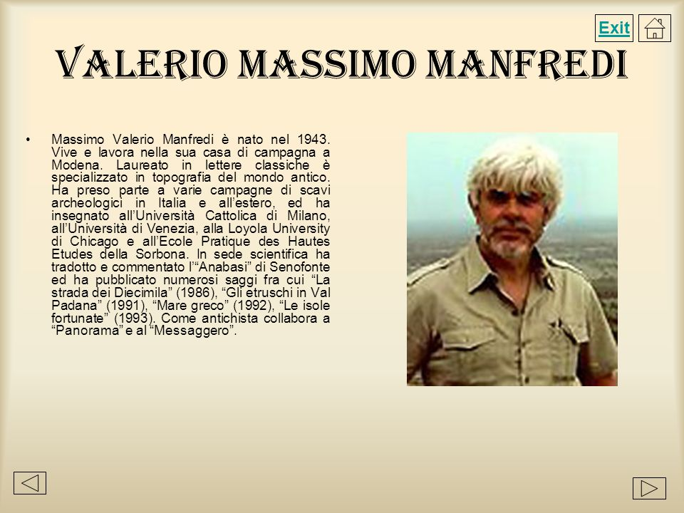 Valerio Massimo Manfredi Massimo Valerio Manfredi è nato nel 1943. Vive e lavora nella sua casa di campagna a Modena. Laureato in lettere classiche è
