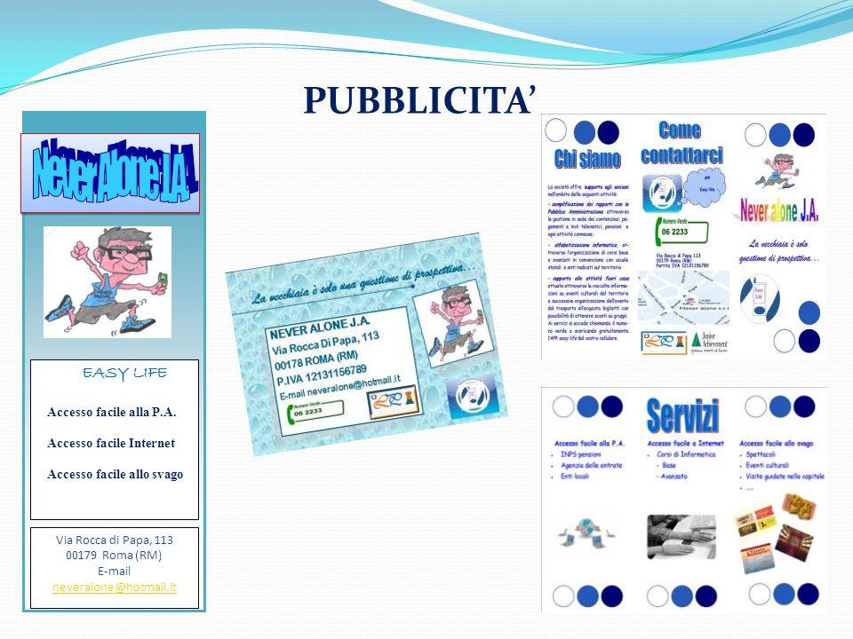PUBBLICITA EASY LIFE Accesso facile alla P.A. Accesso facile Internet Accesso facile allo svago Via Rocca di Papa, 113 00179 Roma (RM) E-mail neveralo