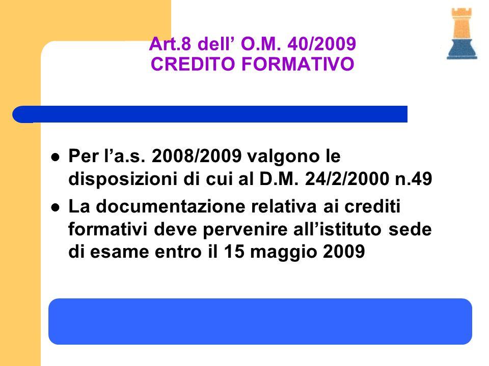 Per la.s. 2008/2009 valgono le disposizioni di cui al D.M. 24/2/2000 n.49 La documentazione relativa ai crediti formativi deve pervenire allistituto s