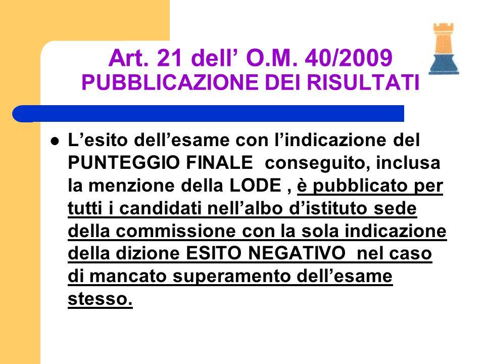 Art. 21 dell O.M. 40/2009 PUBBLICAZIONE DEI RISULTATI Lesito dellesame con lindicazione del PUNTEGGIO FINALE conseguito, inclusa la menzione della LOD