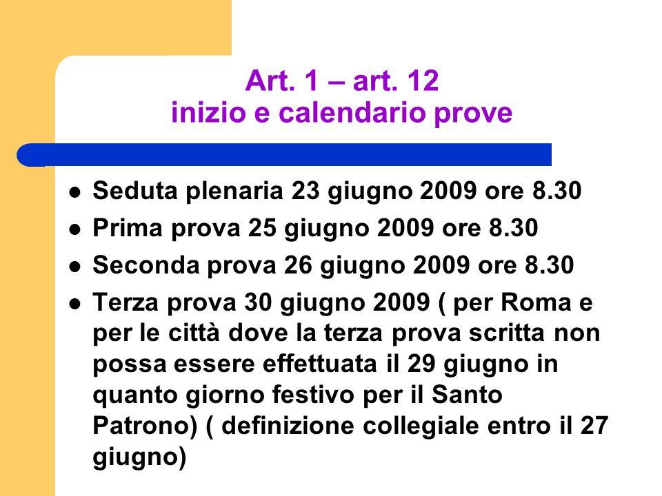 Art. 1 – art. 12 inizio e calendario prove Seduta plenaria 23 giugno 2009 ore 8.30 Prima prova 25 giugno 2009 ore 8.30 Seconda prova 26 giugno 2009 or