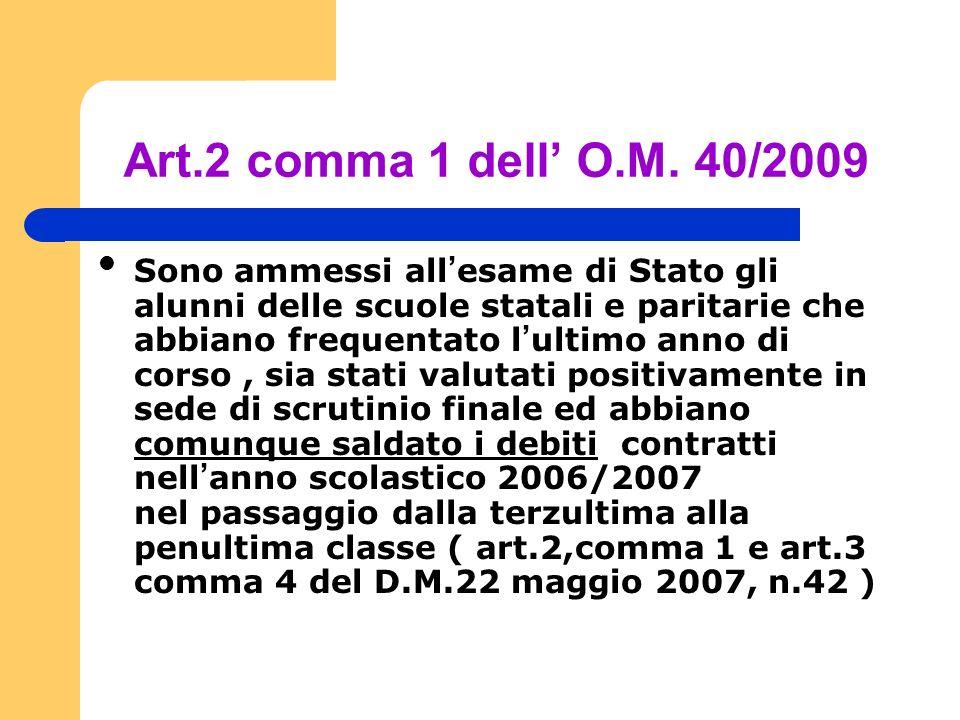 Art.2 comma 1 dell O.M. 40/2009 Sono ammessi all esame di Stato gli alunni delle scuole statali e paritarie che abbiano frequentato l ultimo anno di c