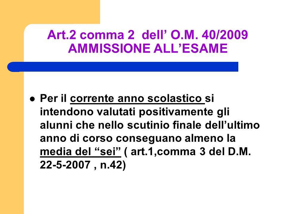 Art.2 comma 2 dell O.M. 40/2009 AMMISSIONE ALLESAME Per il corrente anno scolastico si intendono valutati positivamente gli alunni che nello scutinio