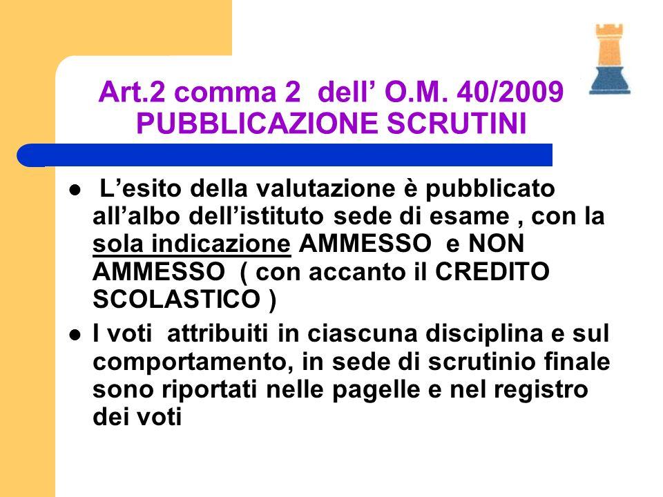 Art.2 comma 2 dell O.M. 40/2009 PUBBLICAZIONE SCRUTINI Lesito della valutazione è pubblicato allalbo dellistituto sede di esame, con la sola indicazio