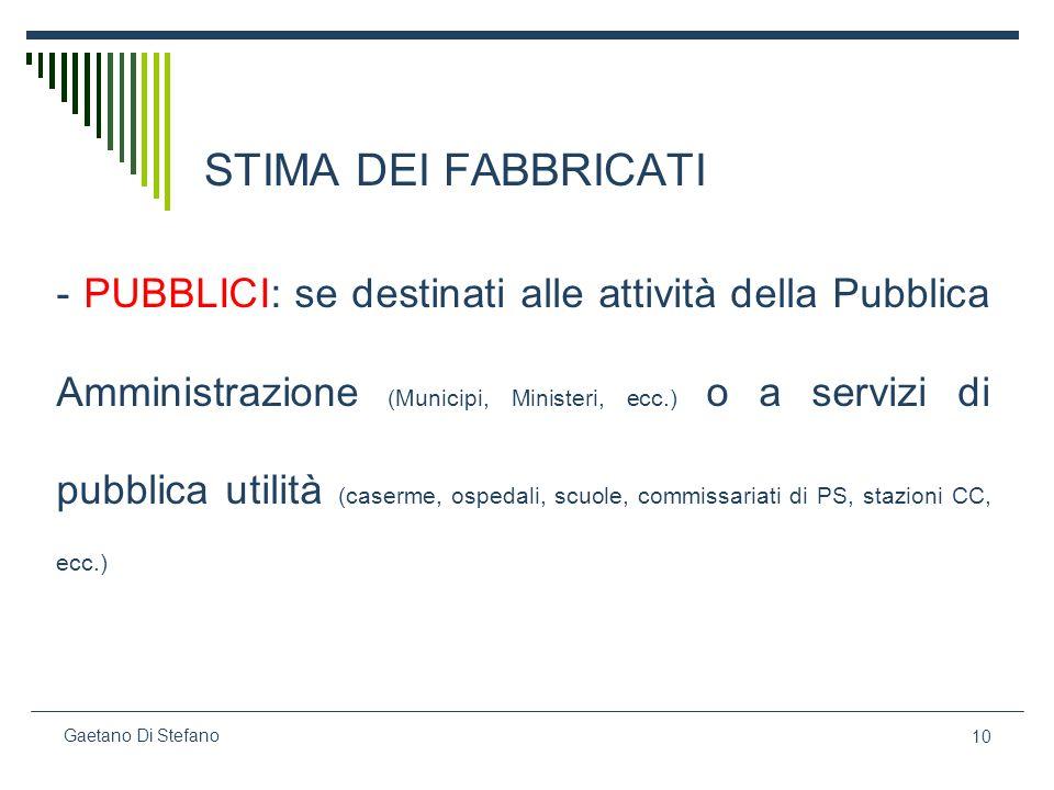 10 Gaetano Di Stefano STIMA DEI FABBRICATI - PUBBLICI: se destinati alle attività della Pubblica Amministrazione (Municipi, Ministeri, ecc.) o a servi