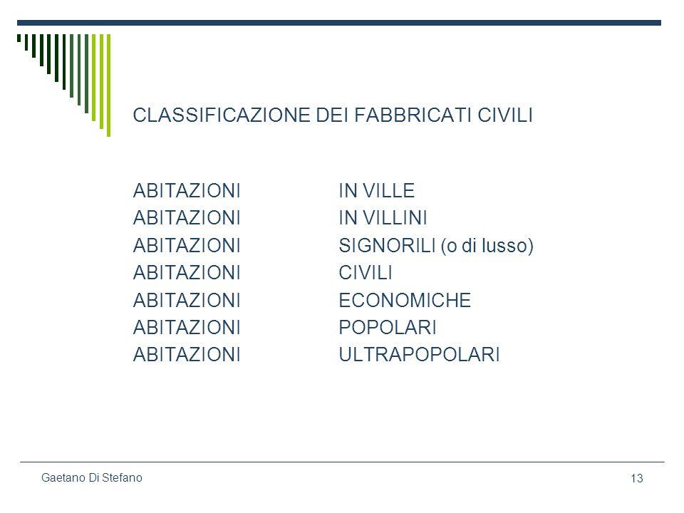 13 Gaetano Di Stefano CLASSIFICAZIONE DEI FABBRICATI CIVILI ABITAZIONI IN VILLE ABITAZIONI IN VILLINI ABITAZIONI SIGNORILI (o di lusso) ABITAZIONI CIV