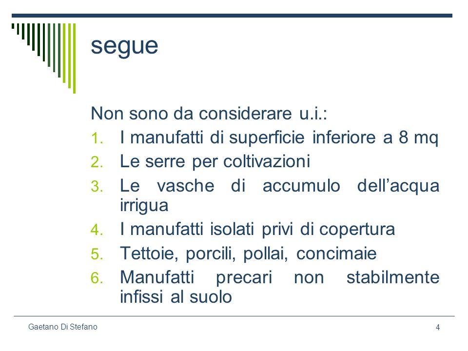4 Gaetano Di Stefano segue Non sono da considerare u.i.: 1. I manufatti di superficie inferiore a 8 mq 2. Le serre per coltivazioni 3. Le vasche di ac