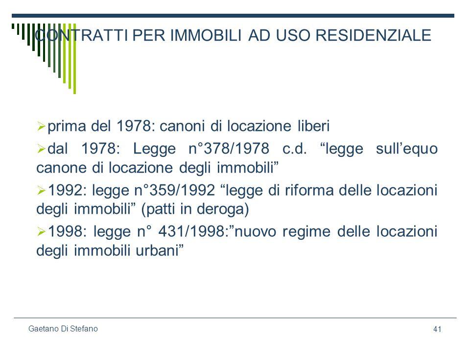 41 Gaetano Di Stefano CONTRATTI PER IMMOBILI AD USO RESIDENZIALE prima del 1978: canoni di locazione liberi dal 1978: Legge n°378/1978 c.d. legge sull