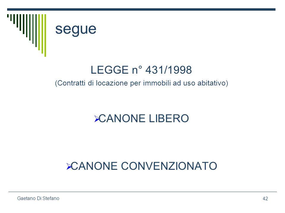 42 Gaetano Di Stefano segue LEGGE n° 431/1998 (Contratti di locazione per immobili ad uso abitativo) CANONE LIBERO CANONE CONVENZIONATO