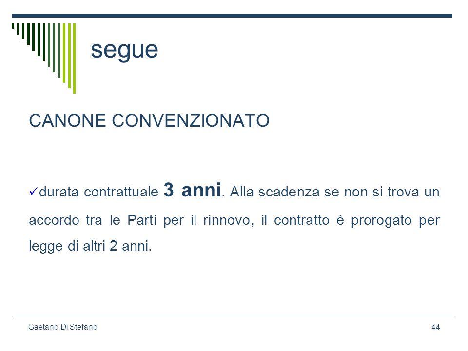 44 Gaetano Di Stefano segue CANONE CONVENZIONATO durata contrattuale 3 anni. Alla scadenza se non si trova un accordo tra le Parti per il rinnovo, il