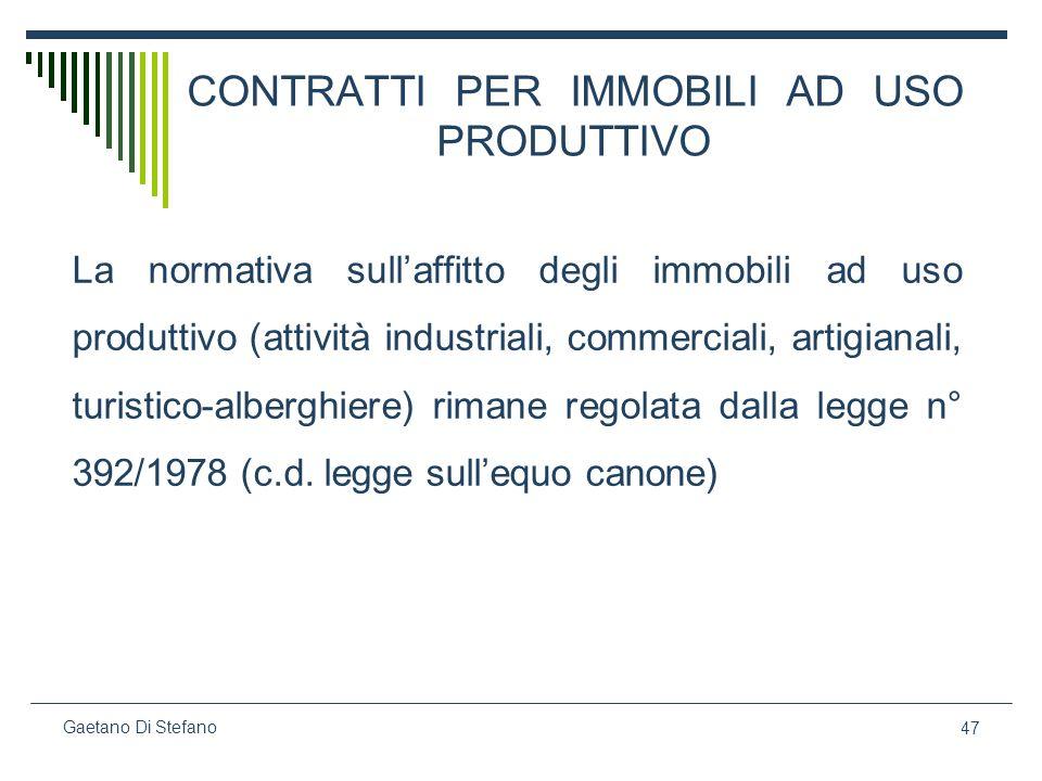 47 Gaetano Di Stefano CONTRATTI PER IMMOBILI AD USO PRODUTTIVO La normativa sullaffitto degli immobili ad uso produttivo (attività industriali, commer