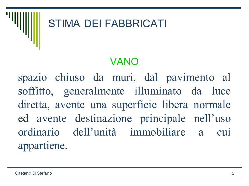 5 Gaetano Di Stefano STIMA DEI FABBRICATI VANO spazio chiuso da muri, dal pavimento al soffitto, generalmente illuminato da luce diretta, avente una s