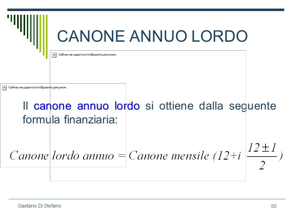 50 Gaetano Di Stefano CANONE ANNUO LORDO canone annuo lordo Il canone annuo lordo si ottiene dalla seguente formula finanziaria: