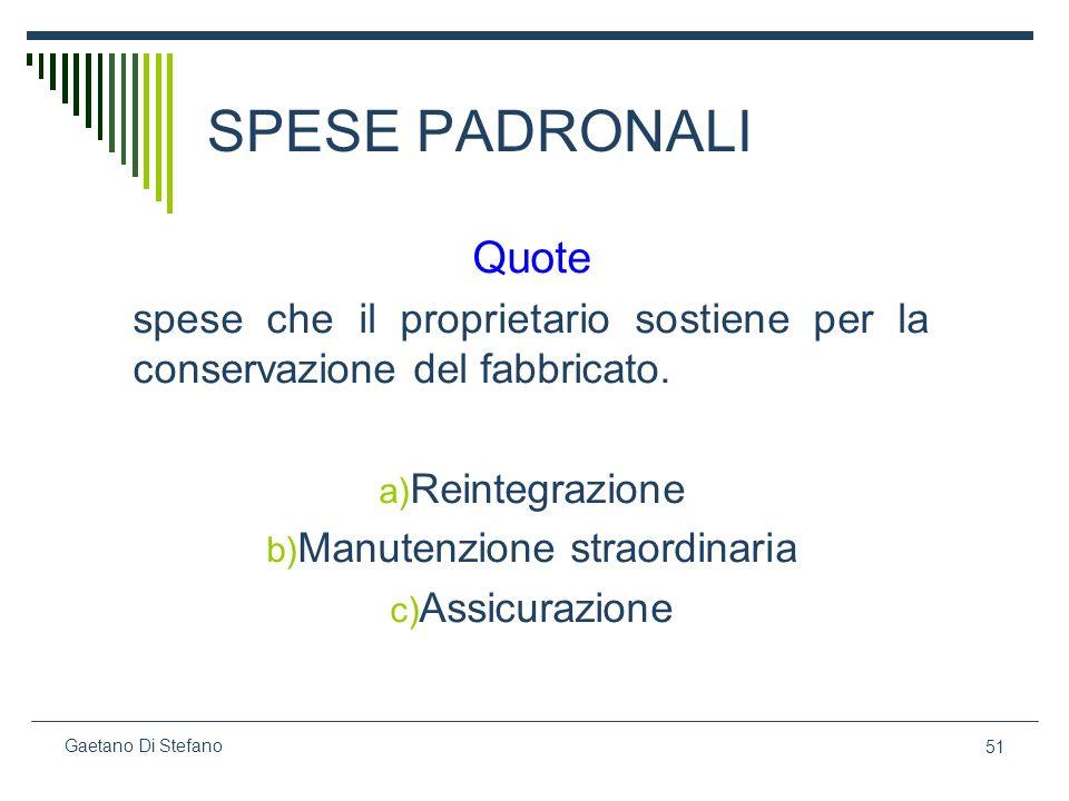 51 Gaetano Di Stefano SPESE PADRONALI Quote spese che il proprietario sostiene per la conservazione del fabbricato. a) Reintegrazione b) Manutenzione