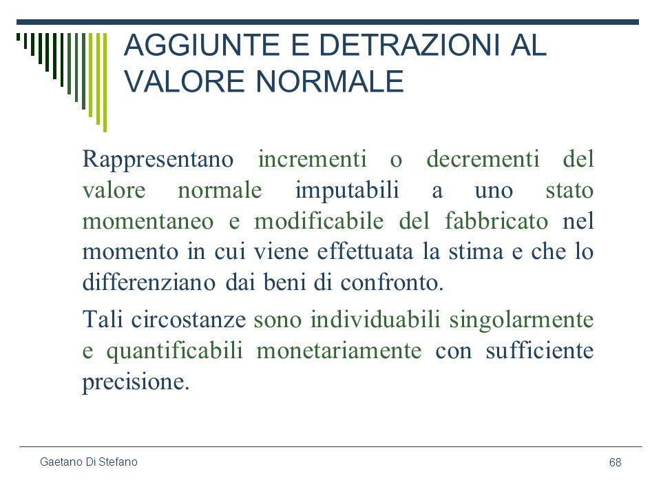 68 Gaetano Di Stefano AGGIUNTE E DETRAZIONI AL VALORE NORMALE Rappresentano incrementi o decrementi del valore normale imputabili a uno stato momentan
