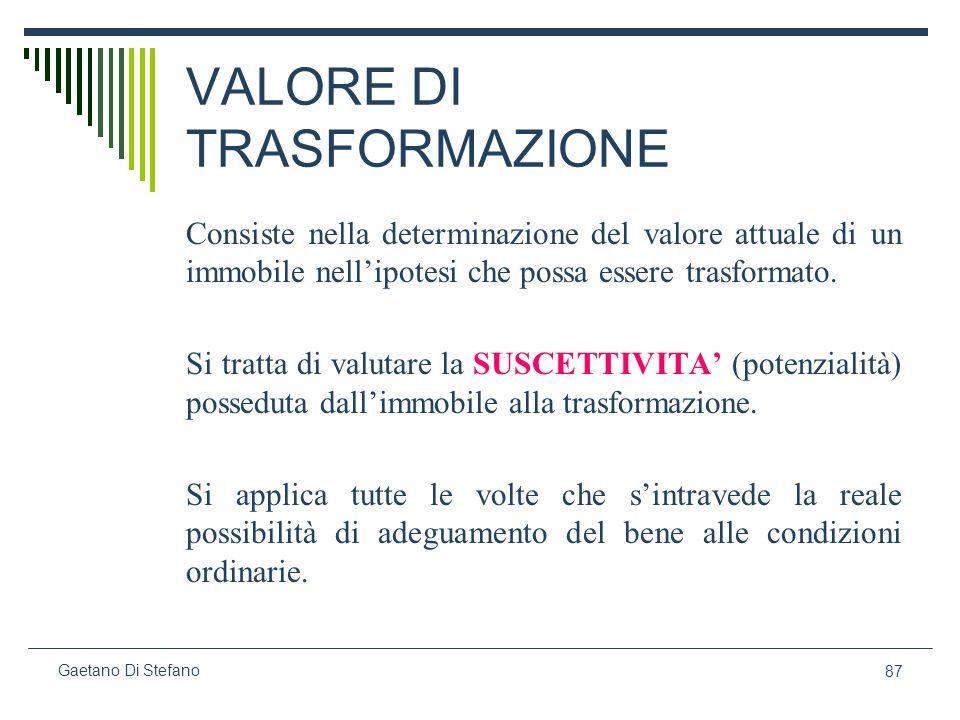 87 Gaetano Di Stefano VALORE DI TRASFORMAZIONE Consiste nella determinazione del valore attuale di un immobile nellipotesi che possa essere trasformat