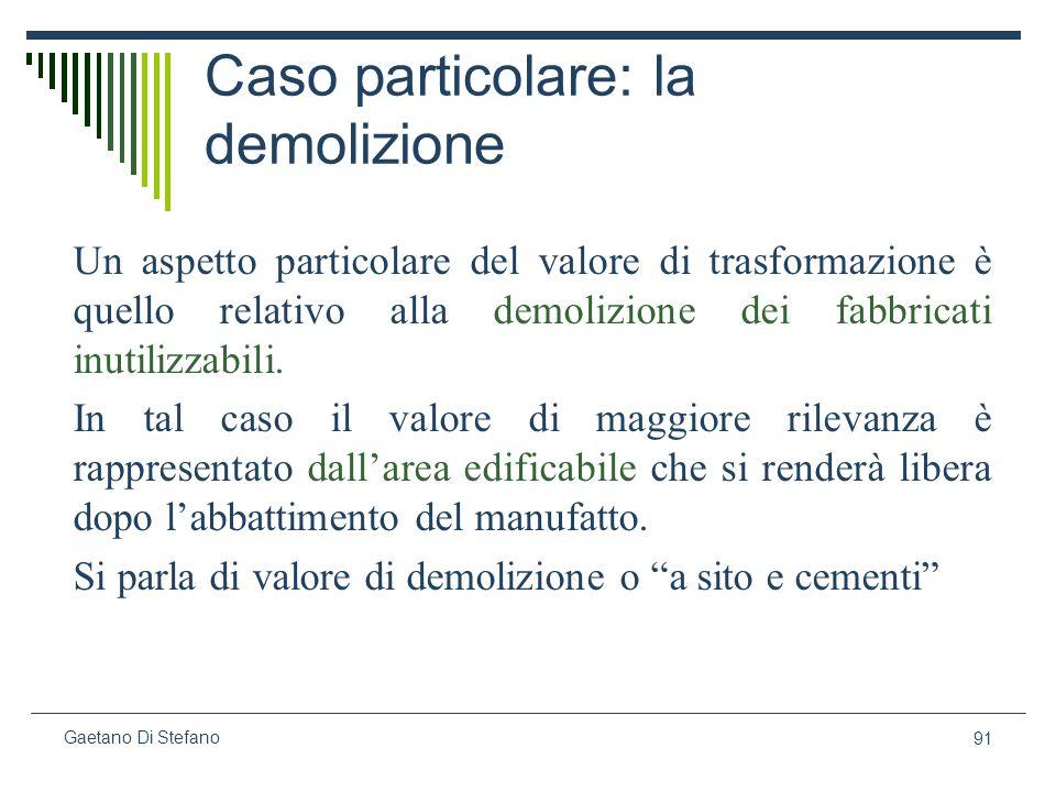 91 Gaetano Di Stefano Caso particolare: la demolizione Un aspetto particolare del valore di trasformazione è quello relativo alla demolizione dei fabb