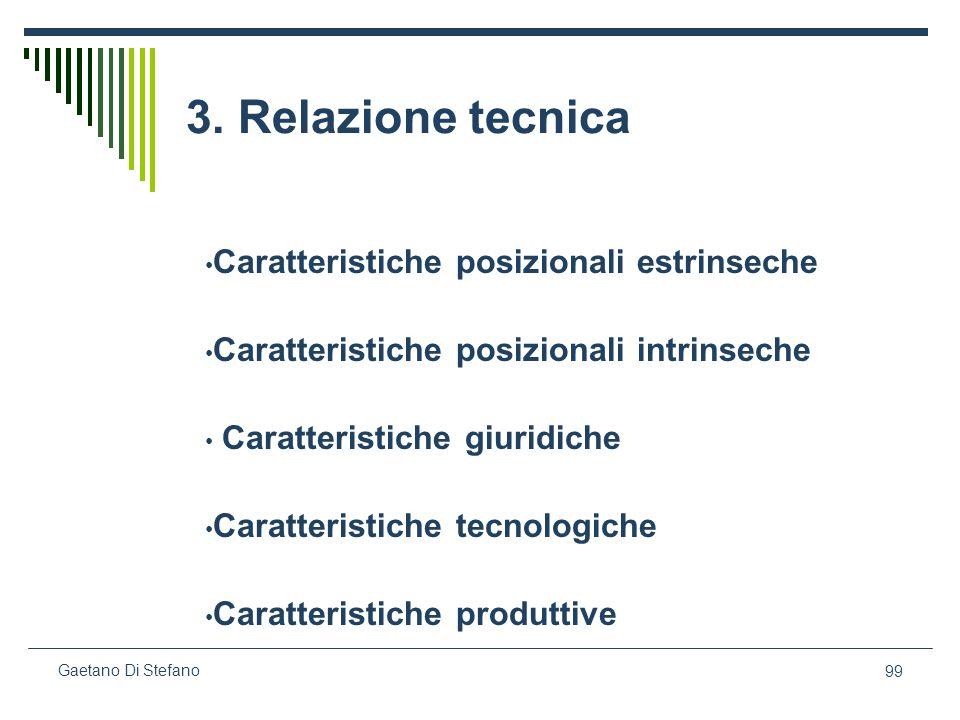 99 Gaetano Di Stefano 3. Relazione tecnica Caratteristiche posizionali estrinseche Caratteristiche posizionali intrinseche Caratteristiche giuridiche