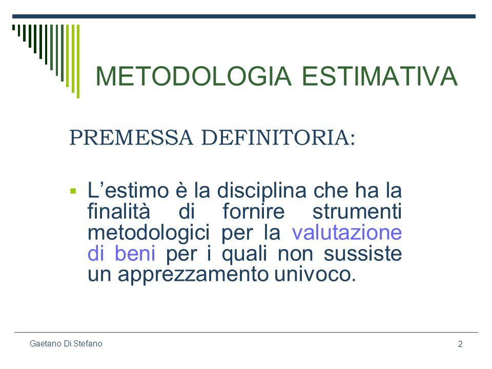 2 Gaetano Di Stefano METODOLOGIA ESTIMATIVA PREMESSA DEFINITORIA: Lestimo è la disciplina che ha la finalità di fornire strumenti metodologici per la