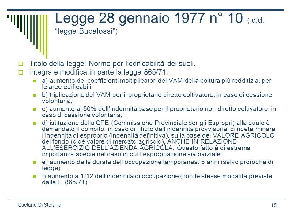 18 Gaetano Di Stefano Legge 28 gennaio 1977 n° 10 ( c.d. legge Bucalossi) Titolo della legge: Norme per ledificabilità dei suoli. Integra e modifica i