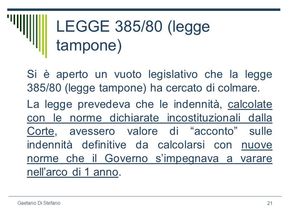 21 Gaetano Di Stefano LEGGE 385/80 (legge tampone) Si è aperto un vuoto legislativo che la legge 385/80 (legge tampone) ha cercato di colmare. La legg