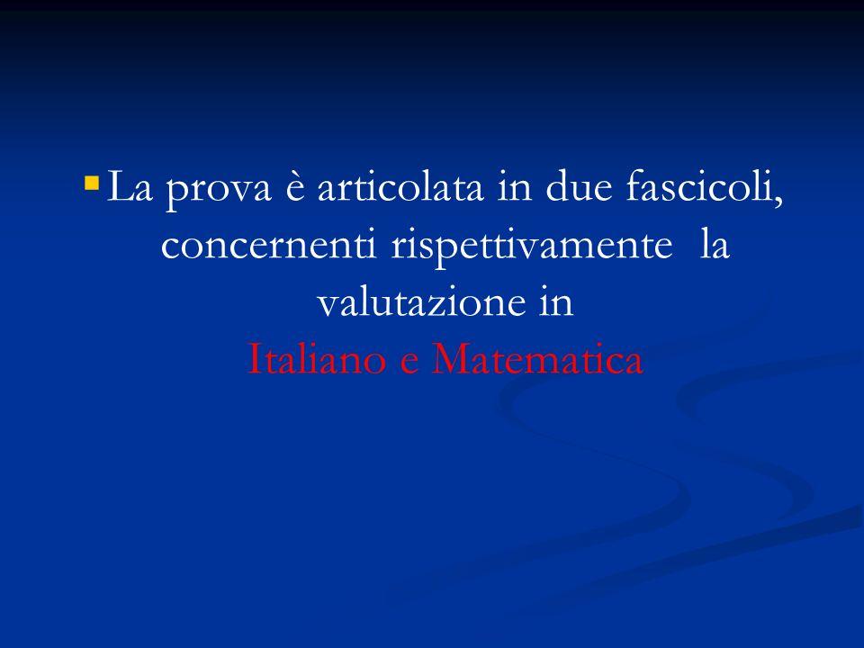 La prova è articolata in due fascicoli, concernenti rispettivamente la valutazione in Italiano e Matematica
