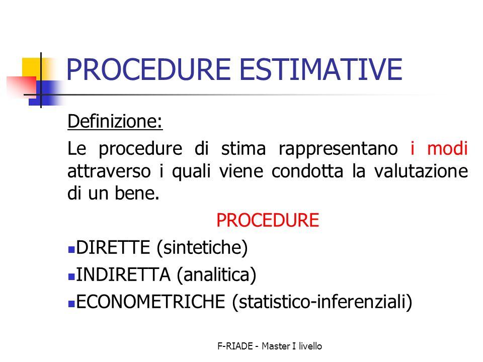 F-RIADE - Master I livello PROCEDURE ESTIMATIVE Definizione: Le procedure di stima rappresentano i modi attraverso i quali viene condotta la valutazio
