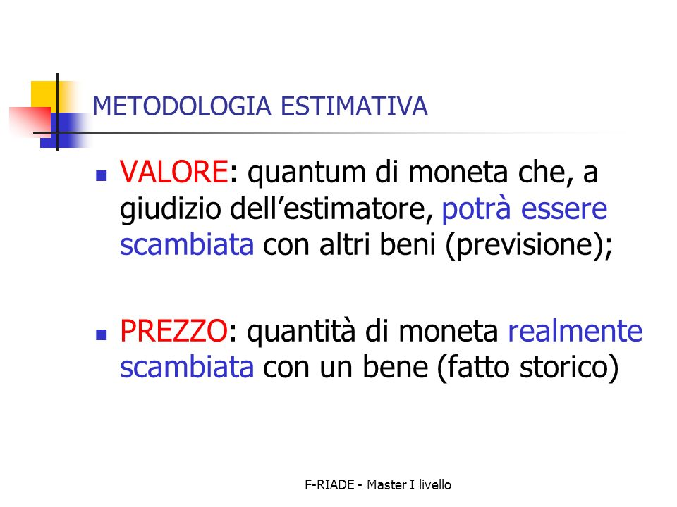 F-RIADE - Master I livello Campi di applicazione dellestimo Beni privati (valutazioni microestimative) Compravendite Successioni ereditarie Diritti Piani e progetti privati Stime dei danni