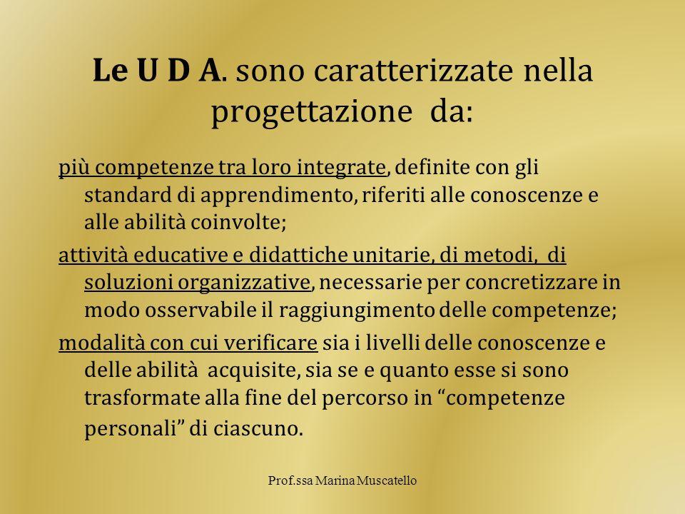 Le U D A. sono caratterizzate nella progettazione da:, più competenze tra loro integrate, definite con gli standard di apprendimento, riferiti alle co