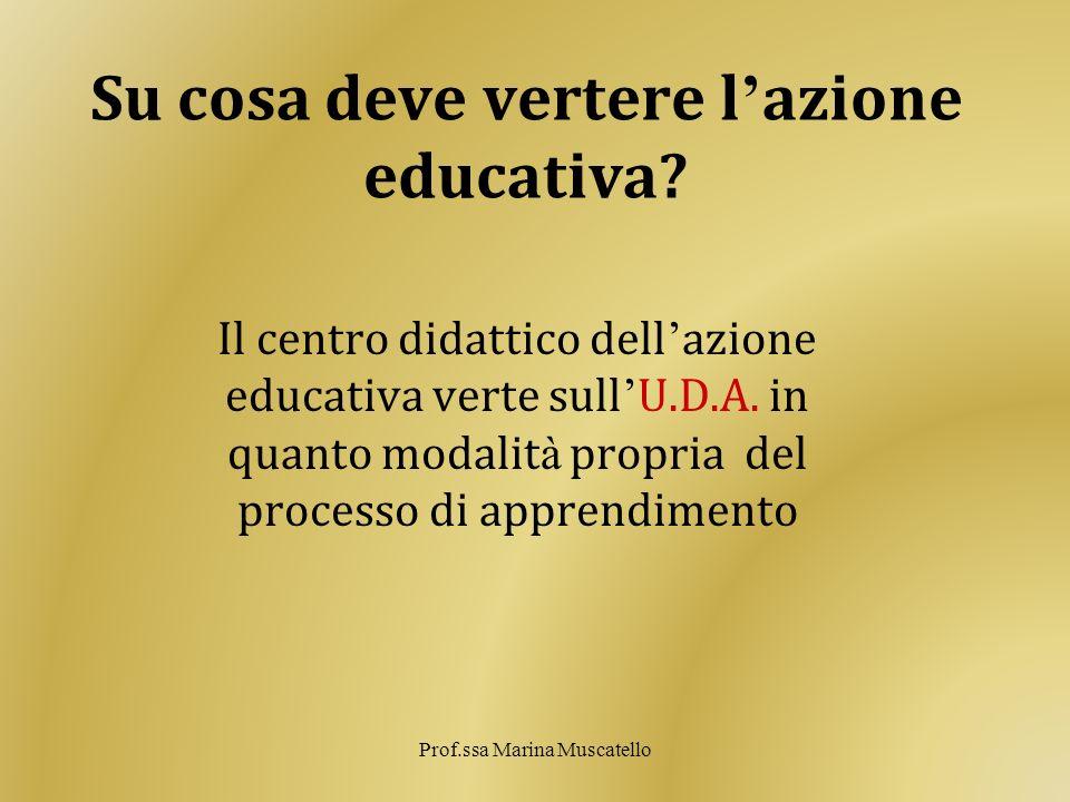Su cosa deve vertere l azione educativa? Il centro didattico dell azione educativa verte sull U.D.A. in quanto modalit à propria del processo di appre
