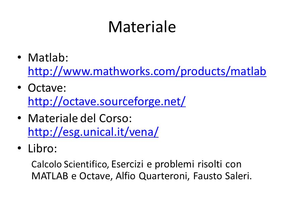Materiale Matlab: http://www.mathworks.com/products/matlab http://www.mathworks.com/products/matlab Octave: http://octave.sourceforge.net/ http://octa