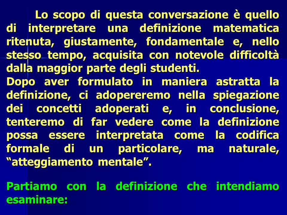 Lo scopo di questa conversazione è quello di interpretare una definizione matematica ritenuta, giustamente, fondamentale e, nello stesso tempo, acquis