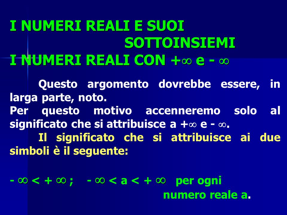 I NUMERI REALI E SUOI SOTTOINSIEMI I NUMERI REALI CON + e - I NUMERI REALI CON + e - Questo argomento dovrebbe essere, in larga parte, noto. Per quest