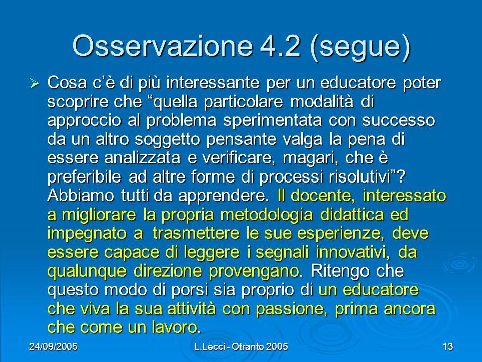 24/09/2005L.Lecci - Otranto 200513 Osservazione 4.2 (segue) Cosa cè di più interessante per un educatore poter scoprire che quella particolare modalit