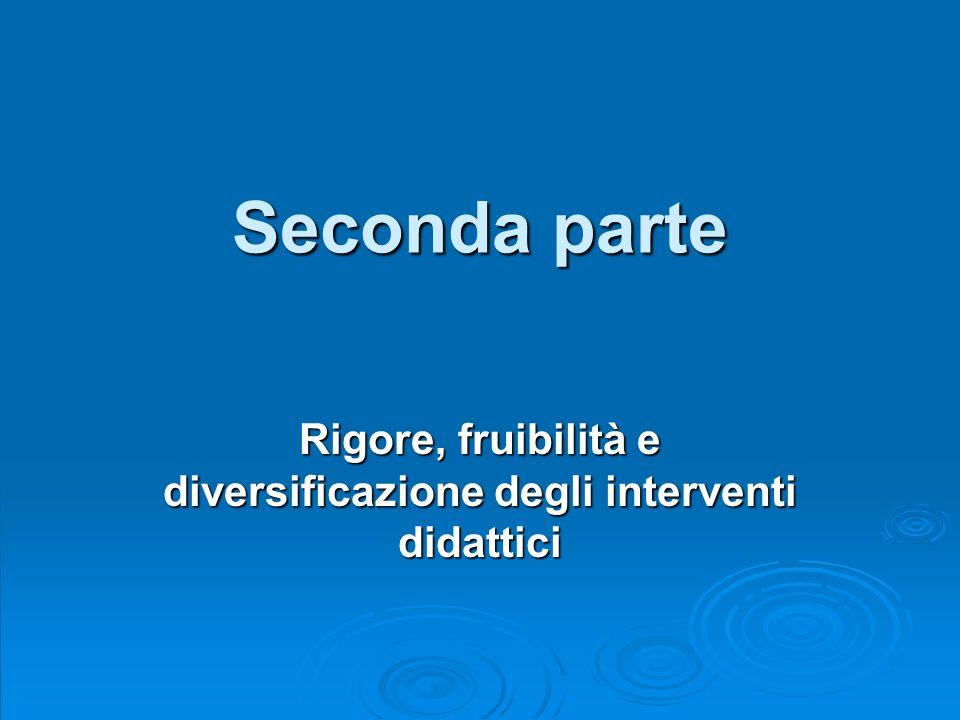 Seconda parte Rigore, fruibilità e diversificazione degli interventi didattici