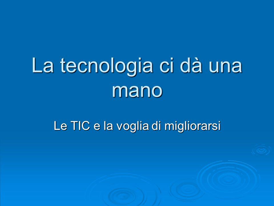 La tecnologia ci dà una mano Le TIC e la voglia di migliorarsi
