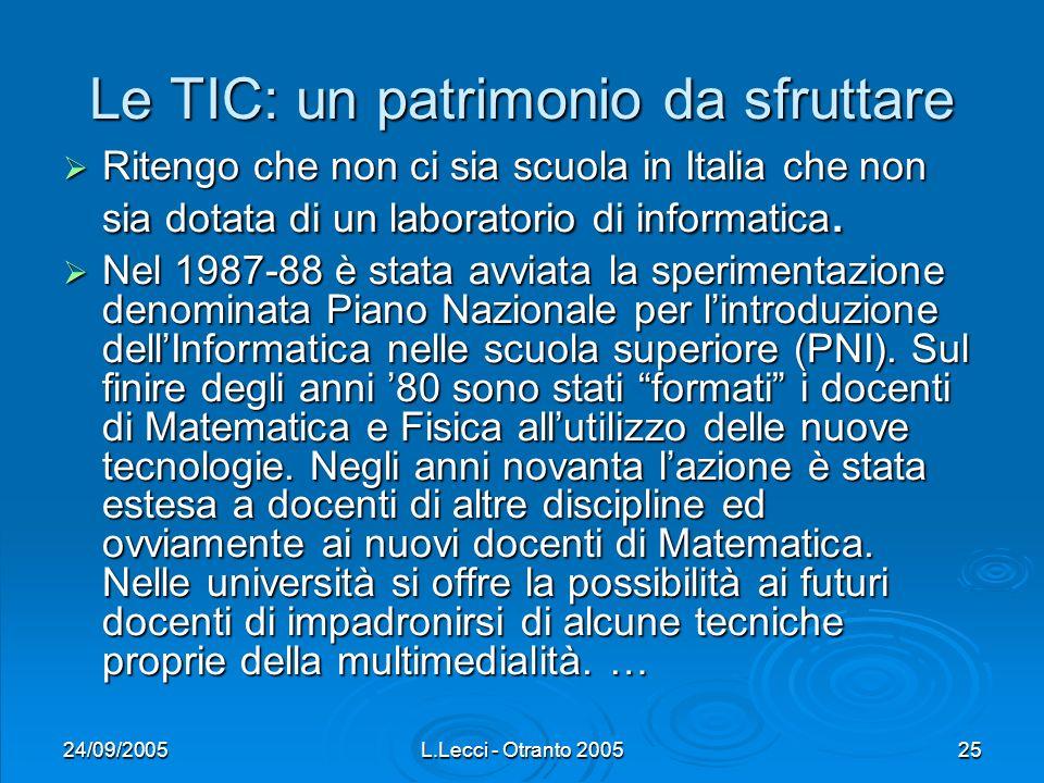 24/09/2005L.Lecci - Otranto 200525 Le TIC: un patrimonio da sfruttare Ritengo che non ci sia scuola in Italia che non sia dotata di un laboratorio di informatica.