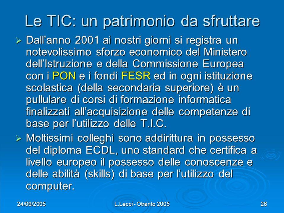 24/09/2005L.Lecci - Otranto 200526 Le TIC: un patrimonio da sfruttare Dallanno 2001 ai nostri giorni si registra un notevolissimo sforzo economico del