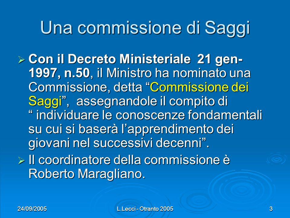 24/09/2005L.Lecci - Otranto 20053 Una commissione di Saggi Con il Decreto Ministeriale 21 gen- 1997, n.50, il Ministro ha nominato una Commissione, de
