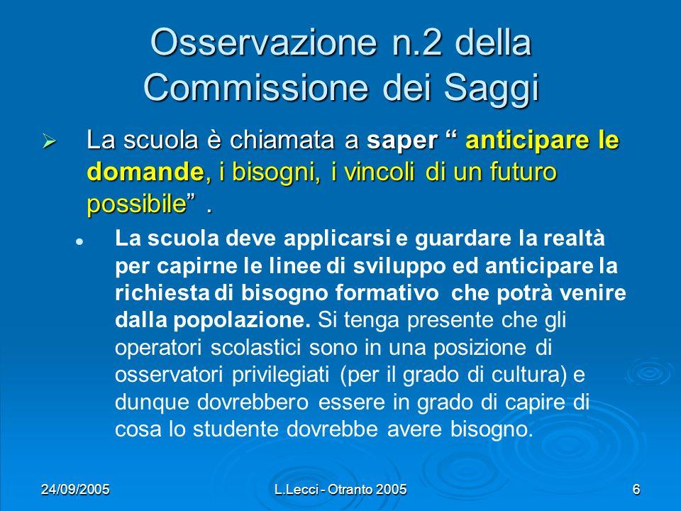 24/09/2005L.Lecci - Otranto 20056 Osservazione n.2 della Commissione dei Saggi La scuola è chiamata a saper anticipare le domande, i bisogni, i vincol