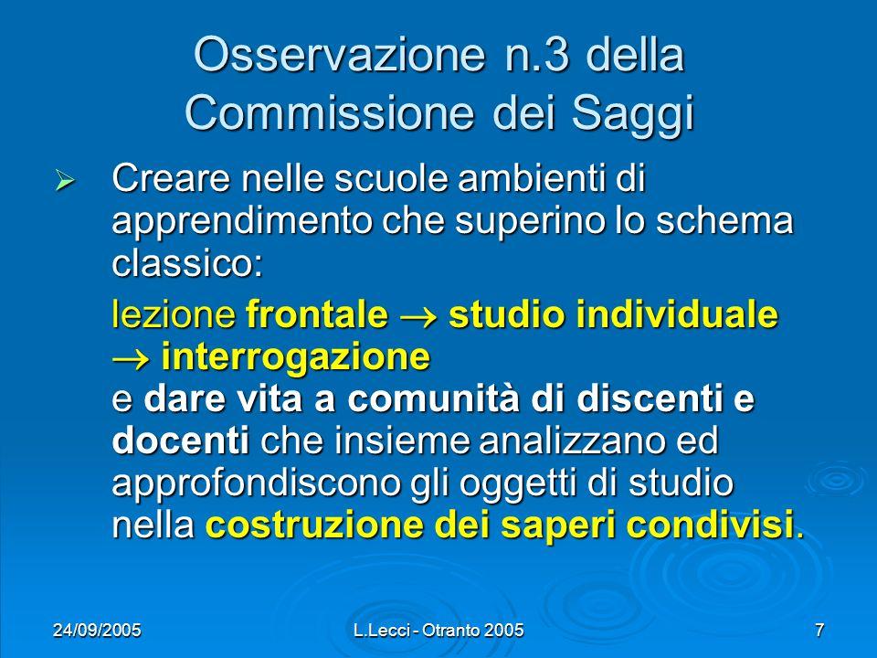 24/09/2005L.Lecci - Otranto 20057 Osservazione n.3 della Commissione dei Saggi Creare nelle scuole ambienti di apprendimento che superino lo schema cl