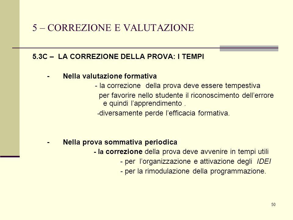 50 5 – CORREZIONE E VALUTAZIONE 5.3C – LA CORREZIONE DELLA PROVA: I TEMPI -Nella valutazione formativa - la correzione della prova deve essere tempest