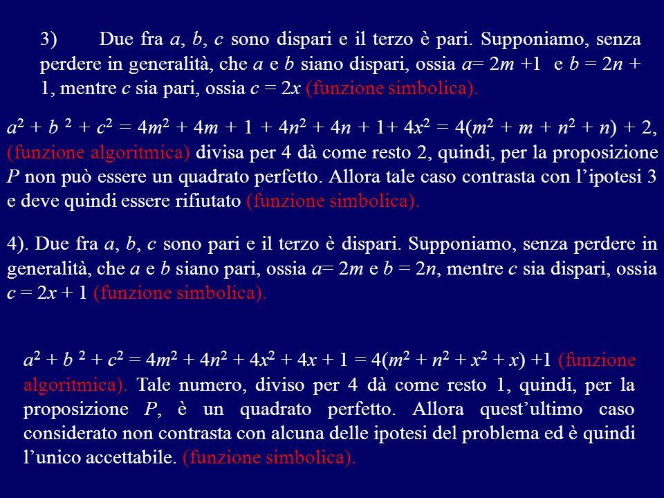3) Due fra a, b, c sono dispari e il terzo è pari. Supponiamo, senza perdere in generalità, che a e b siano dispari, ossia a= 2m +1 e b = 2n + 1, ment