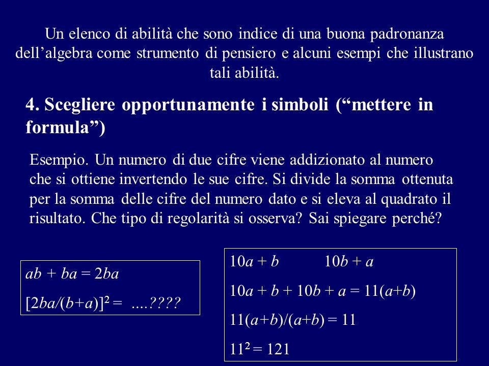 Esempio. Un numero di due cifre viene addizionato al numero che si ottiene invertendo le sue cifre. Si divide la somma ottenuta per la somma delle cif
